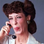 "Lily Tomlin as Ernestine, old-school telephone operator: ""One ringy-dingy..."""